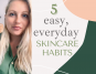 5 easy, everyday skincare habits to clear up your skin